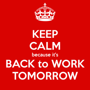Back To Work It's back to work tomorrow
