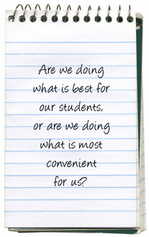 Are we doing what is best for our students, or are we doing what is ...