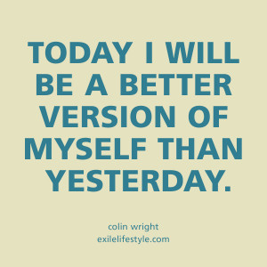 ... be a better version of myself than yesterday. Quote by Colin Wright