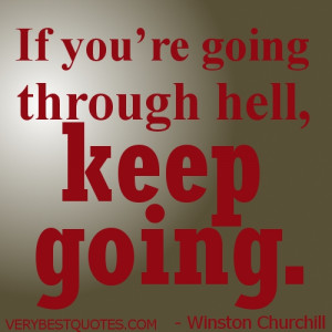 courage Quote picture-If you are going through hell keep going