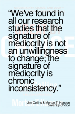 ve found in all our research studies that the signature of mediocrity ...