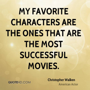 My favorite characters are the ones that are the most successful ...