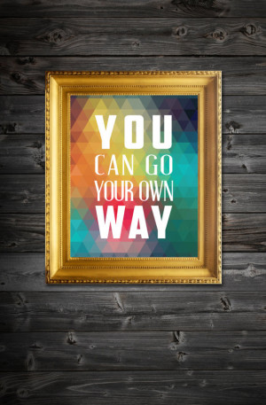 You Can Go Your Own Way Quote Printable/ Colorful Printable ...