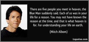 There are five people you meet in heaven, the Blue Man suddenly said ...