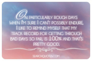 On particularly rough days when I'm sure I can't possibly endure, I ...