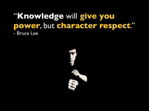 bruce lee quotes Knowledge will give you power, but character respect.