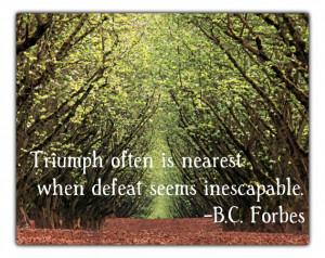 16. Triumph often is nearest when defeat seems inescapable. – B.C ...