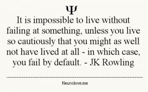 quote quotes It is impossible to live without failing at something ...