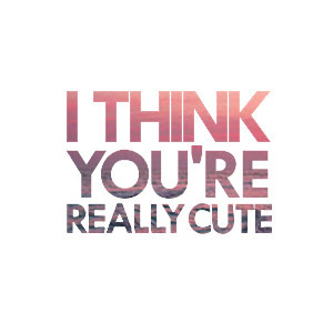 think you're really cute (: ♥ word art by maddy, use