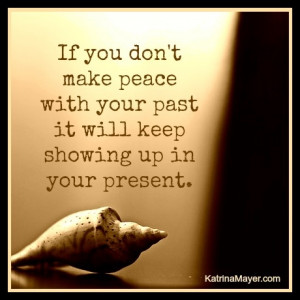 if you don t make peace with your past