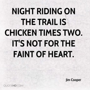 Jim Cooper - Night riding on the trail is chicken times two. It's not ...