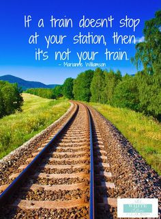train doesn't stop at your station, then it's not your train. #quote ...