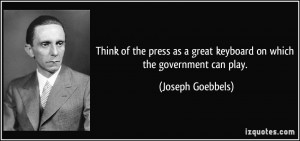 ... great keyboard on which the government can play. - Joseph Goebbels