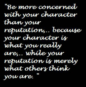 be more concerned with your character than your reputation because ...