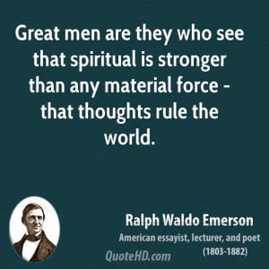 Great men are they who see that spiritual is stronger than any ...