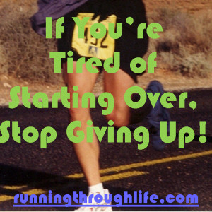 Tired of Starting Over, Stop Giving Up