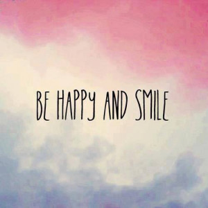 be happy and smile because life is beautiful