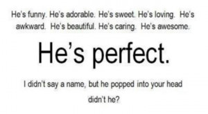 ... everything in me not to go to him, he's just perfect. For me anyways