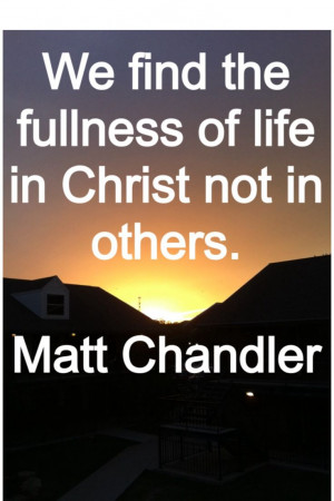 ... have a full life if we aren't full of Christ! Matt Chandler quote