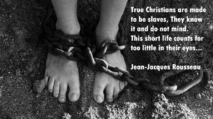True Christians are made to be slaves, they know it and do not mind ...