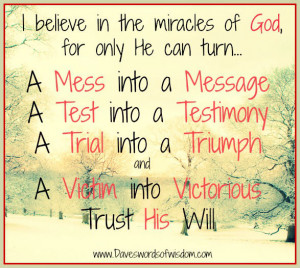 believe in the miracles of God, for only he can turn
