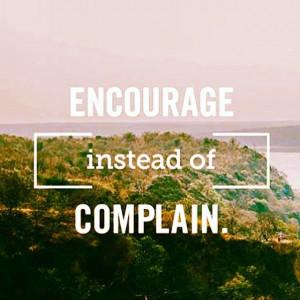 Encourage instead of complain