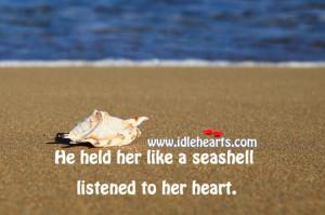 He Held Her Like A Seashell & Listened To Her Heart., Heart, Like