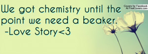 we got chemistry until the point we need a beaker. -love story 3 ...