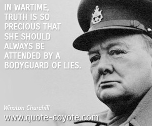 In wartime, truth is so precious that she should always be attended by ...
