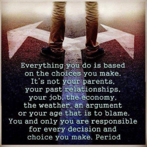 ... , take responsibility for your actions, loose the blame on others
