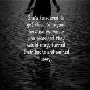 She's to scared to get close to anyone because everyone who promised ...