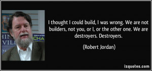 quote-i-thought-i-could-build-i-was-wrong-we-are-not-builders-not-you ...