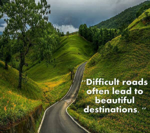 """Motivations quote:""""Difficult roads always lead to beautiful ..."""