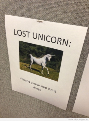 Funny Picture - Lost unicorn - If found please stop doing drugs