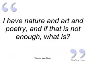 have nature and art and poetry vincent van gogh