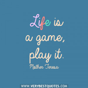 Life's a game, all you have to do, is know how to play it.