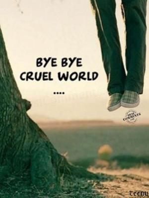 Bye Bye Cruel World