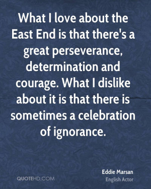 What I love about the East End is that there's a great perseverance ...