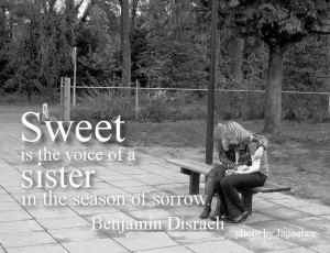 Sweet is the voice of a sister in the season of sorrow. Benjamin ...