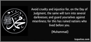 Avoid cruelty and injustice for, on the Day of Judgment, the same will ...