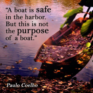 boat is safe in a harbor but this is not the purpose of a boat ...