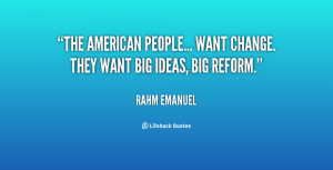 The American people... want change. They want big ideas, big reform ...