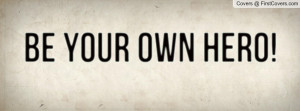 Be Your Own Hero Profile Facebook Covers