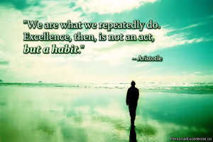 """We are what ..."""" ~ Aristotle"""