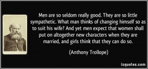 Men are so seldom really good. They are so little sympathetic. What ...