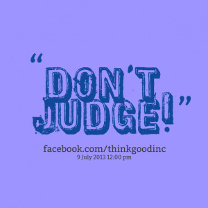 Quotes Picture: don't judge!