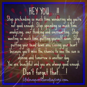 stop pretending so much time wondering why you re not good enough stop ...