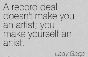 Record Deal Doesn't Make You An Artist You Make Yourself An Artist ...