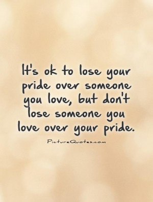 ... someone-you-love-but-dont-lose-someone-you-love-over-your-pride-quote