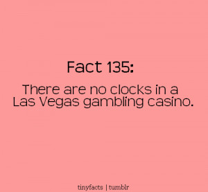 Fact Quote – There are no clocks in Las Vegas gambling casino.